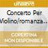 CONCERTO PER VIOLINO/ROMANZA OP.11 C