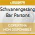 SCHWANENGESANG BAR PARSONS