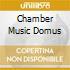 CHAMBER MUSIC DOMUS