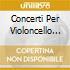 CONCERTI PER VIOLONCELLO LEONHARDT/B