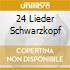 24 LIEDER SCHWARZKOPF