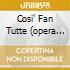 COSI' FAN TUTTE (OPERA COMPLETA) BUS