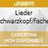 LIEDER SCHWARZKOPF/FISCHER