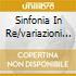 SINFONIA IN RE/VARIAZIONI SINFONICHE