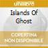 ISLANDS OF GHOST