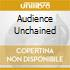 AUDIENCE UNCHAINED