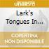 LARK'S TONGUES IN ASPIC