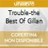 TROUBLE-THE BEST OF GILLAN
