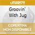 GROOVIN' WITH JUG
