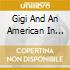GIGI AND AN AMERICAN IN PARIS (COL.S