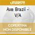 AXE BRAZIL (THE AFRO-BRAZILIAN MUSIC