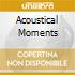ACOUSTICAL MOMENTS