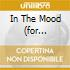 IN THE MOOD (FOR SOMETHING GOOD)