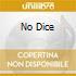 NO DICE
