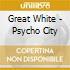 Great White - Psycho City
