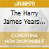 THE HARRY JAMES YEARS VOL.1