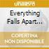 EVERYTHING FALLS APART AND MORE