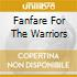 FANFARE FOR THE WARRIORS