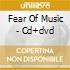 FEAR OF MUSIC - CD+DVD