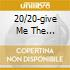 20/20-GIVE ME THE NIGHT/IN YOUR EYES (BOX 3 CD)