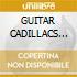 GUITAR CADILLACS ETC.(Exp.& Reamst.)