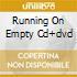 RUNNING ON EMPTY CD+DVD