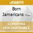 Born Jamericans - Very Best Of