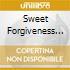 SWEET FORGIVENESS (REMAST.)