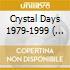 CRYSTAL DAYS 1979-1999  ( BOX 4 CD)
