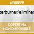 AFTERBURNER/ELIMINATOR