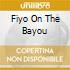 FIYO ON THE BAYOU
