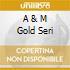 A & M GOLD SERI