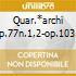 QUAR.*ARCHI OP.77N.1,2-OP.103 SCHUBE