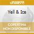 YELL & ICE