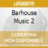 BARHOUSE MUSIC 2
