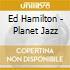Ed Hamilton - Planet Jazz
