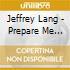Jeffrey Lang - Prepare Me Well