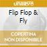 FLIP FLOP & FLY