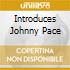INTRODUCES JOHNNY PACE
