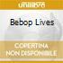BEBOP LIVES