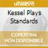 KESSEL PLAYS STANDARDS