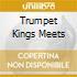 TRUMPET KINGS MEETS