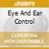 EYE AND EAR CONTROL