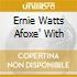 ERNIE WATTS AFOXE' WITH