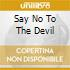 SAY NO TO THE DEVIL