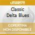 CLASSIC DELTA BLUES