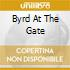 BYRD AT THE GATE