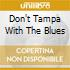DON'T TAMPA WITH THE BLUES