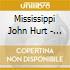 Mississippi John Hurt - Immortal...