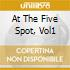AT THE FIVE SPOT, VOL1